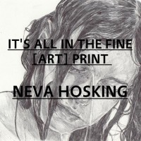 It's All in the Fine [Art] Print: Neva Hosking